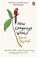 How Language Works: How Babies Babble Words Change Meaning And Languages Live Or Die