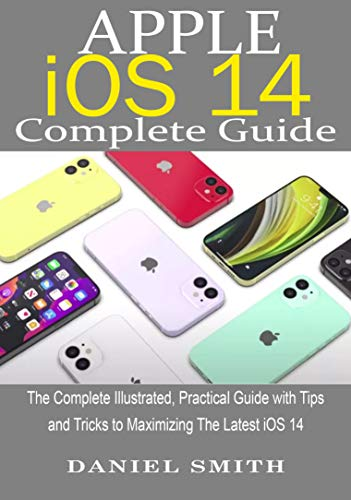 Apple iOS 14 Complete Guide: The Complete Illustrated, Practical Guide with Tips and Tricks to Maximizing the latest iOS 14 (English Edition)