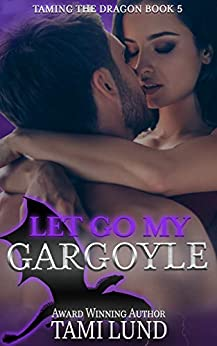 Let Go My Gargoyle (Taming the Dragon Book 5) by [Tami Lund]