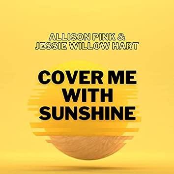 Cover Me with Sunshine