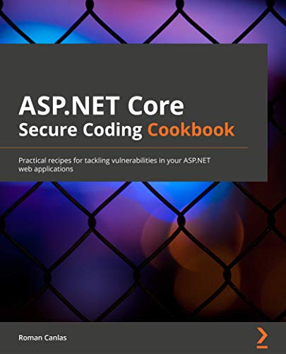 ASP.NET Core Secure Coding Cookbook: Practical recipes for tackling vulnerabilities in your ASP.NET web applications (English Edition)