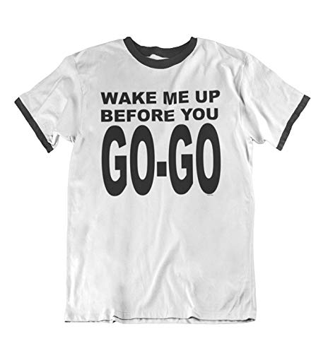 Wake Me Up Before You Go Go Ringer T-shirt