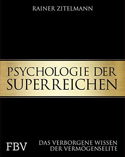 Psychologie der Superreichen: Das verborgene Wissen der Vermögenselite: Das verborgene Wissen der Vermgenselite