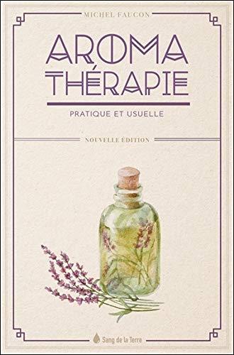 Aromathérapie pratique et usuelle (Les vertus des plantes)