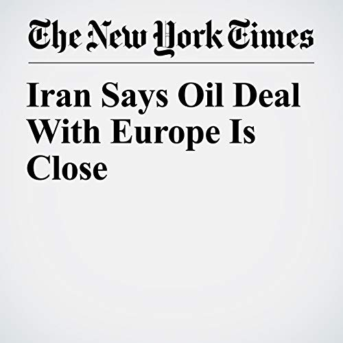 Iran Says Oil Deal With Europe Is Close audiobook cover art