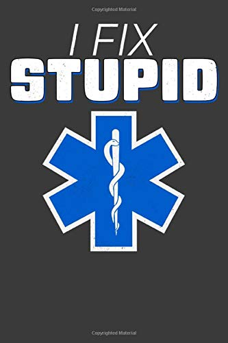 I Fix Stupid: Funny EMS notebook for first responders!