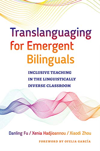Compare Textbook Prices for Translanguaging for Emergent Bilinguals: Inclusive Teaching in the Linguistically Diverse Classroom Language and Literacy Series  ISBN 9780807761120 by Fu, Danling,Hadjioannou, Xenia,Zhou, Xiaodi,Genishi, Celia,Alvermann, Donna E.,García, Ofelia