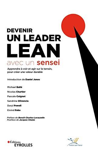Devenir un leader Lean avec un sensei: Apprendre à voir et agir sur le terrain, pour créer une valeur durable (Eyrolles)
