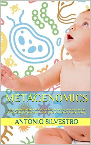 Metagenomics : A pandemic theoretical and practical review on environmental genomics for basic research and applied industrial biotechnology (English Edition)