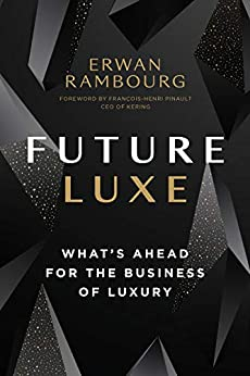 Future Luxe: What's Ahead for the Business of Luxury by [Erwan Rambourg]