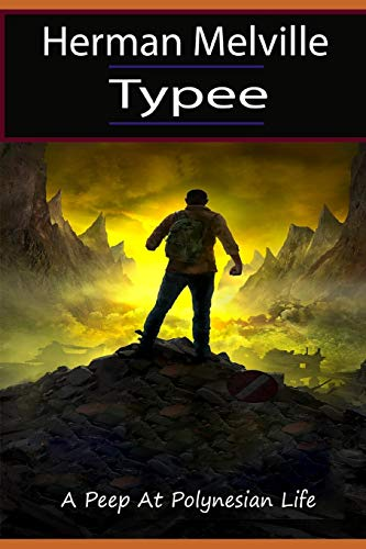 Typee: By Herman Melville, A Peep at Polynesian Life (Penguin Classics), classic in Travel and Adventure literature