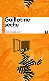 Guillotine sèche - L'histoire vraie qui inspira Papillon (Manufacture des légendes) - Format Kindle - 9782358873864 - 5,49 €