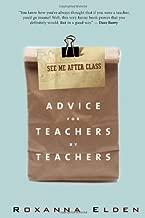 See Me After Class: Advice for Teachers by Teachers Original edition by Elden, Roxanna (2011) Paperback