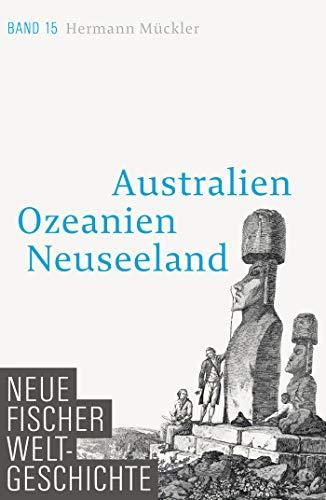 Neue Fischer Weltgeschichte. Band 15: Australien, Ozeanien, Neuseeland