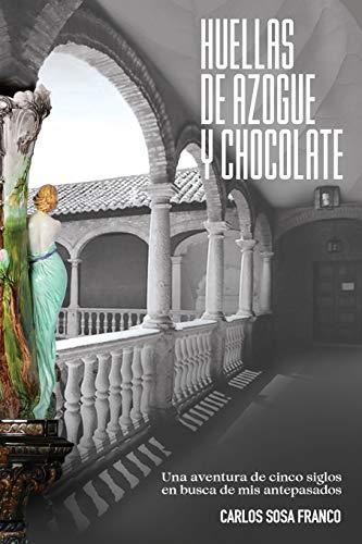 Huellas de Azogue y Chocolate: Una aventura de cinco siglos en busca de mis antepasados
