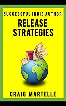 Release Strategies: Plan your self-publishing schedule for maximum benefit (Successful Indie Author Book 2) by [Craig Martelle, Michael Anderle]