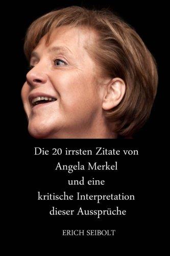Die 20 irrsten Zitate von Angela Merkel und eine kritische Interpretation dieser Aussprüche