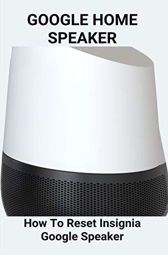 Google Home Speaker: How To Reset Insignia Google Speaker: Google Home Hub (English Edition)