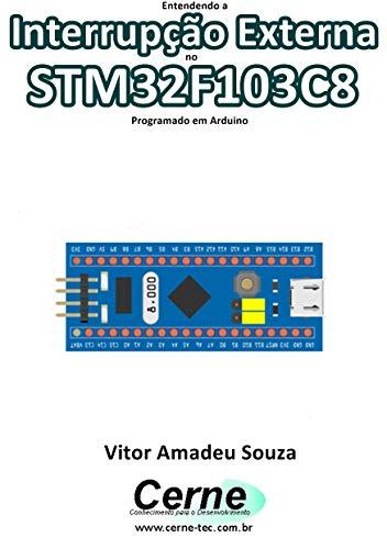 Entendendo a Interrupção Externa no STM32F103C8 Programado em Arduino (Portuguese Edition)