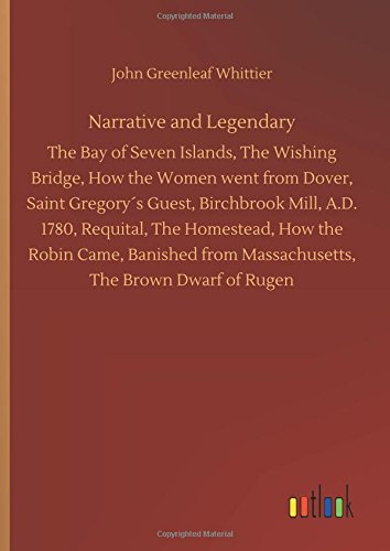 Narrative and Legendary: The Bay of Seven Islands, The Wishing Bridge, How...