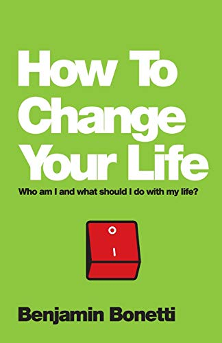 How To Change Your Life: Who am I and What Should I Do with My Life?