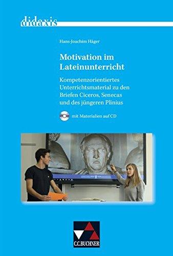 didaxis / Motivation im Lateinunterricht: Materialien für den Unterricht in Latein und Griechisch (mit CD-ROM) / Kompetenzorientiertes ... in Latein und Griechisch (mit CD-ROM))