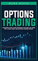 Options trading: A beginners crash course regarding strategies, day trade for a living, swing, and advanced trading options