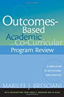 Outcomes-based Academic and Co-curricular Program Review: A Compilation of Institutional Good Practices