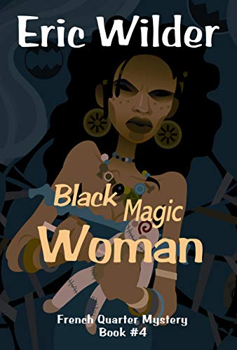 Book: Black Magic Woman (French Quarter Mystery Book 4) by Eric Wilder