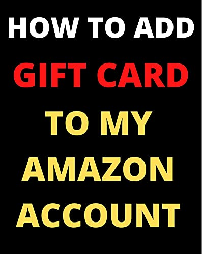 How To Add A Gift Card To My Amazon Account With Screenshots (English Edition)