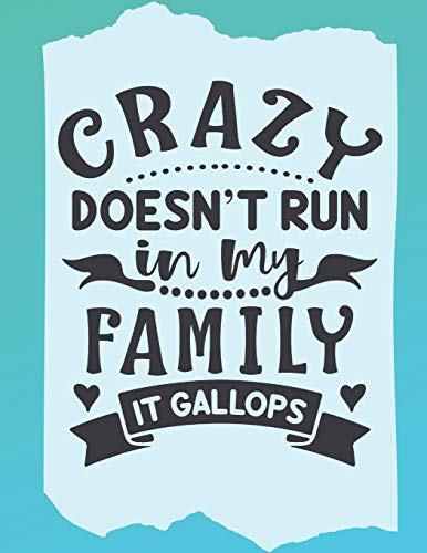 Crazy Doesn't Run in my Family it Gallops: 120 Page Lined Genealogy Prompt Journal for You & Your Relatives with Blank Family Trees