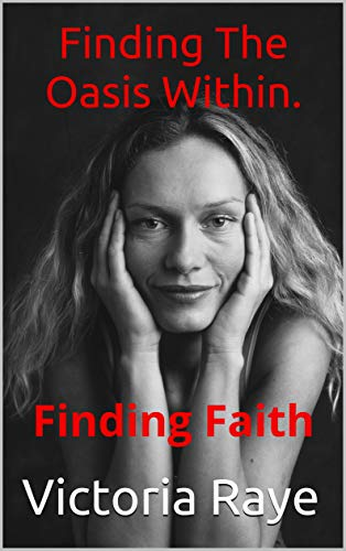 Finding The Oasis Within.: Finding Faith (English Edition)