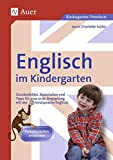 Englisch im Kindergarten: Stundenbilder, Materialien und Tipps für eine erste Begegnung mit der Fremdsprache Englisch (Kindergarten)