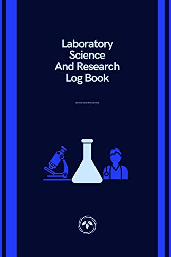 Laboratory Science And Research Log Book: Experiment Supplies Chemicals for Student Biology Science/Graph, Microscope & Chemistry Lab /Laboratory, ... Use, 6' x 9' inchs, 100 pages notebook journa
