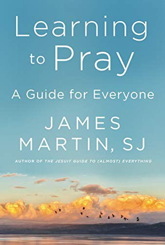 Learning to Pray: A Guide for Everyone by [James Martin]