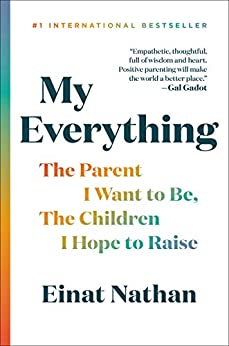 My Everything: The Parent I Want to Be, The Children I Hope to Raise by [Einat Nathan]