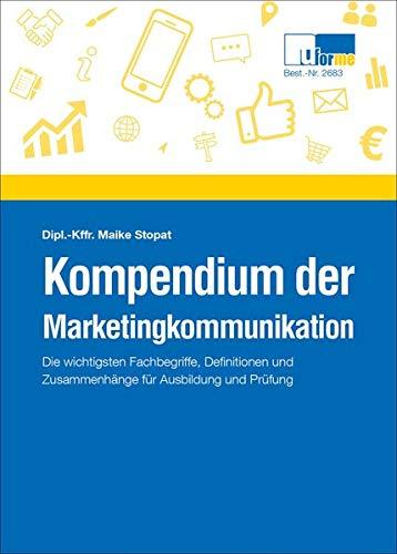 Kompendium der Marketingkommunikation: Die wichtigsten Fachbegriffe, Definitionen und Zusammenhänge für Ausbildung und Prüfung