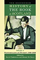 The Edinburgh History of the Book in Scotland: Professionalism and Diversity 1880-2000 (Edinburgh History of Scotland)