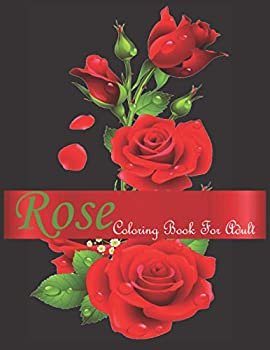 Rose Coloring Book For Adult  An adult Beautiful Rose Flower coloring book with 30 amazing Rose Flower designs for stress relieving Flower coloring book for Adults