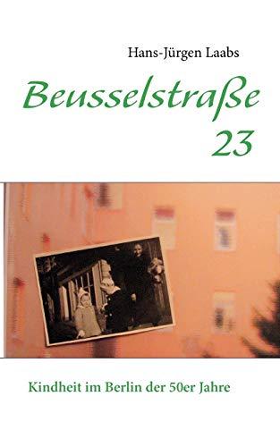 Beusselstraße 23: Kindheit im Berlin der 50er Jahre