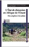 L'Etat de distorsion en Afrique de l'Ouest - Des empires à la nation