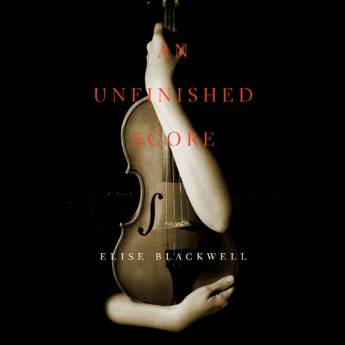 An Unfinished Score     A Novel              By:                                                                                                                                 Elise Blackwell                               Narrated by:                                                                                                                                 Erin Bennett                      Length: 8 hrs and 33 mins     3 ratings     Overall 3.7