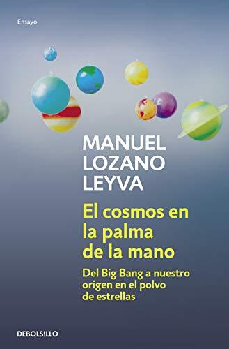 El cosmos en la palma de la mano: Del Big Bang a nuestro origen en el polvo de estrellas