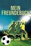 MEIN FREUNDEBUCH: Tolles Freundschaftsbuch für Fußballverrückte | 110 Seiten zum Ausfüllen | Format 6x9 Zoll, DIN A5 | Soft Cover matt |