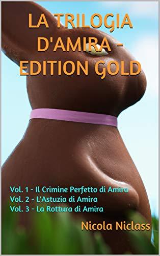 La Trilogia d'Amira - Edition Gold : Vol. 1 - Il Crimine Perfetto di Amira Vol. 2 - L'Astuzia di Amira Vol. 3 - La Rottura di Amira (Italian Edition)