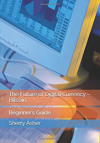 Compare Textbook Prices for The Future of Digital Currency - Bitcoin: Beginner's Guide  ISBN 9798723789357 by Asher, Sherry