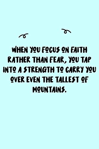 When you focus on faith rather than fear, you tap into a strength to carry you over even the tallest of mountains. Journal: A minimalistic Lined ... book/Gratitude journal/ journal with