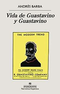 Vida de Guastavino y Guastavino par Andrés Barba