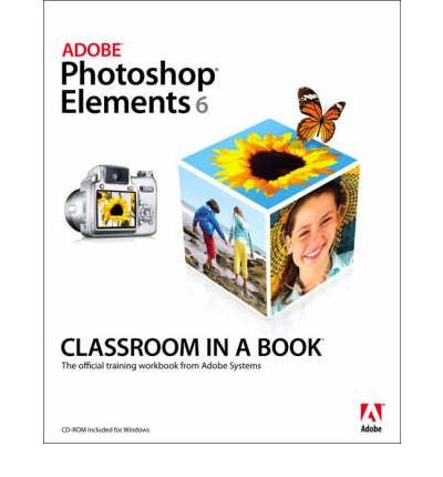 [(Adobe Photoshop Elements 6 Classroom in a Book)] [by: Adobe Creative Team]