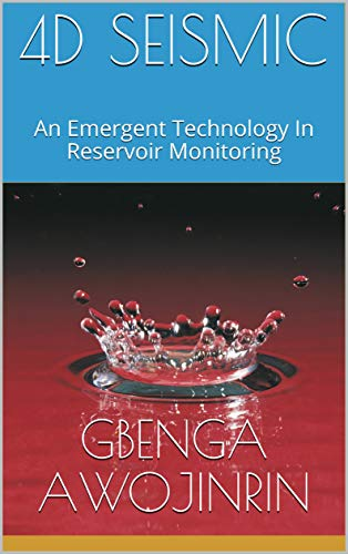 4D SEISMIC: An Emergent Technology In Reservoir Monitoring (English Edition)
